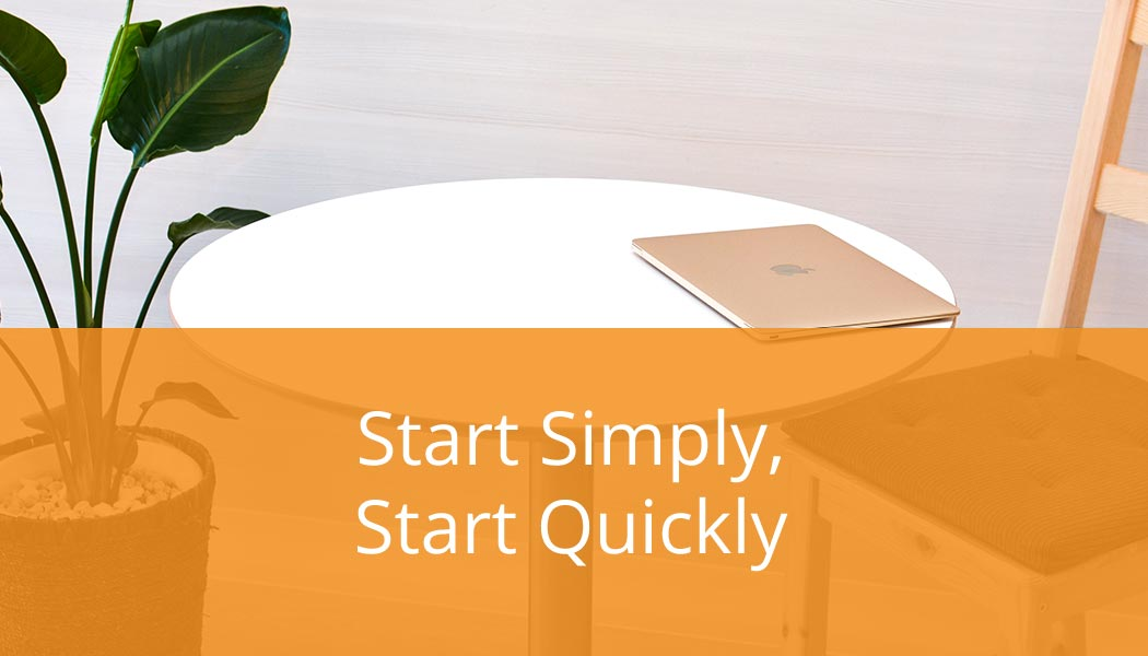 Start Simply, Start Quickly - and Maximise Your ROI