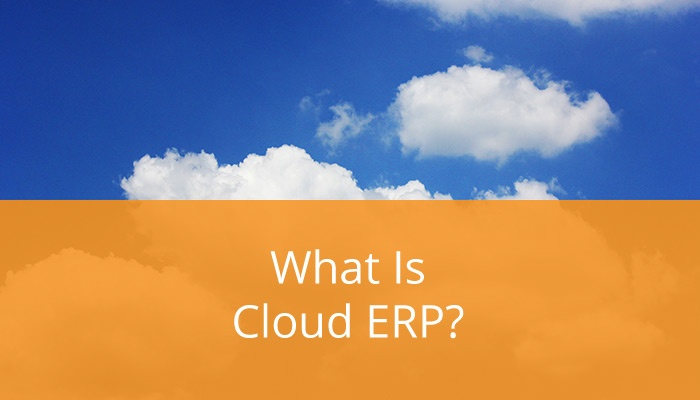 What Is Cloud ERP Software? And What Are the Benefits?