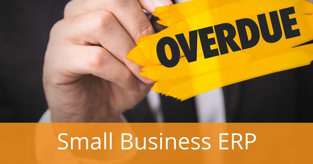 Are You Overdue for a Small Business ERP System?